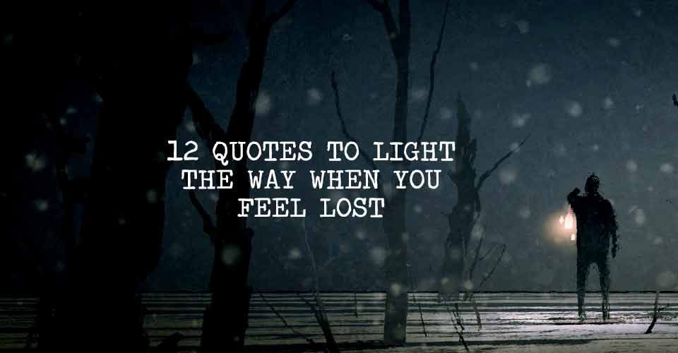 12 Quotes To Light The Way When You Feel Lost School Of Life